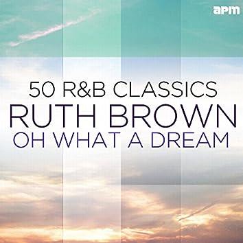Oh What a Dream - 50 R&B Classics