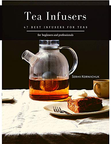 Tea Infusers: 47 Best Infusers for Teas (English Edition)