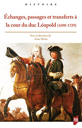 Échanges, passages et transferts à la cour du duc Léopold (1698-1729)