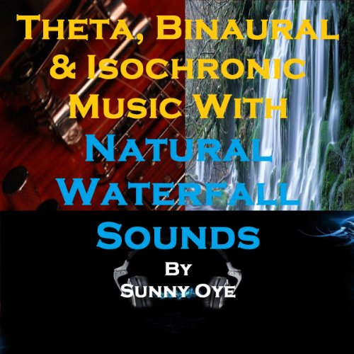 Theta, Binaural and Isochronic Music Mixed with Natural Waterfall Sounds audiobook cover art