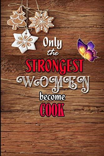 Only The Strongest Women Become Cook: Cute Wide Ruled Notebook. Pretty Lined Journal & Diary for Writing & Note Taking for Girls and Women Journal Gift for professional Notebook for women