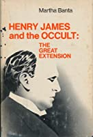 Henry James and the Occult: The Great Extension