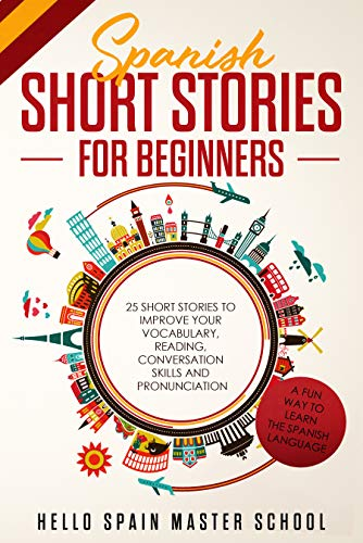 Spanish Short Stories for Beginners: 25 Short Stories To Improve Your Vocabulary,Reading,Conversation skills and Pronunciation (Spanish Edition)
