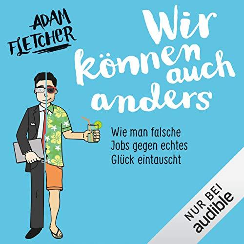 Wir können auch anders: Wie man falsche Jobs gegen echtes Glück eintauscht Titelbild