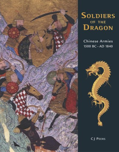 Soldiers of the Dragon: Chinese Armies 1500 BC-AD 1840 (General Military)