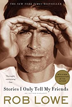 Stories I Only Tell My Friends: An Autobiography by [Rob Lowe]