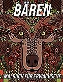 Bären Malbuch für Erwachsene: Schöne Anti-Stress- und entspannende Malvorlagen mit schönen Bären-Mandalas