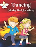 Dancing - Coloring Book for kids 2-5: Dancer Gifts For Kids Ages 2-5 - Includes 35 Color-In Illustrations Featuring Ballet Shoes, Ballerinas, Tutus, Dresses, Bows And More