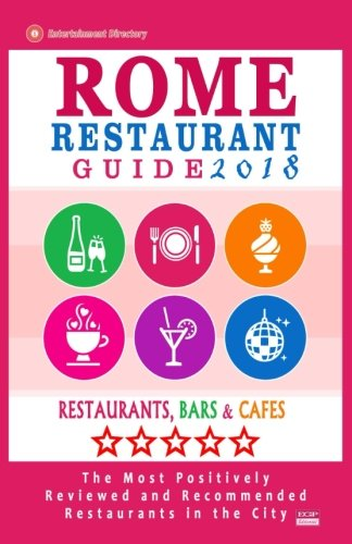 Rome Restaurant Guide 2018: Best Rated Restaurants in Rome - 500 restaurants, bars and cafés recommended for visitors, 2018