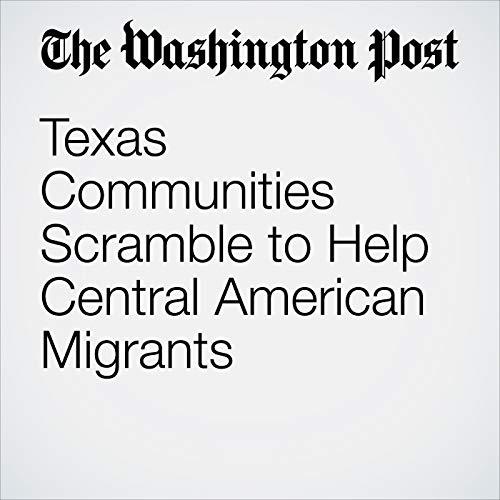 Texas Communities Scramble to Help Central American Migrants audiobook cover art
