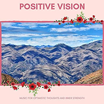 Positive Vision -Music For Optimistic Thoughts And Inner Strength