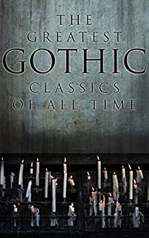 The Greatest Gothic Classics of All Time: 60+ Books in One Volume: Frankenstein, The Tell-Tale Heart, The Phantom Ship, The Birth Mark, The Headless Horseman… (English Edition) van [H. P. Lovecraft, Edgar Allan Poe, Henry James, Wilkie Collins, Nathaniel Hawthorne, Arthur Machen, William Hope Hodgson, Arthur Conan Doyle, Grant Allen, Mary Shelley, Bram Stoker, Théophile Gautier, Richard Marsh, Joseph Sheridan Le Fanu, Charles Dickens, Fitz-James O'Brien, Horace Walpole, William Thomas Beckford, Eliza Parsons, William Godwin, Ann Radcliffe, Matthew Gregory Lewis, Charles Brockden Brown, Jane Austen, Thomas Love Peacock, John William Polidori, Washington Irving, Charles Robert Maturin, James Hogg, Victor Hugo, Frederick Marryat, Nikolai Gogol, Charlotte Brontë, Emily Brontë, James Malcolm Rymer, Thomas Peckett Prest, George Eliot, Robert Louis Stevenson, Oscar Wilde, Anna Katharine Green, Charlotte Perkins Gilman, George MacDonald, John Meade Falkner, H. G. Wells, W. W. Jacobs, Robert Hugh Benson, Gaston Leroux, Samuel Henley, Isabel F. Hapgood, C. J. Hogarth]