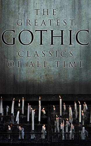 The Greatest Gothic Classics of All Time: 60+ Books in One Volume: Frankenstein, The Tell-Tale Heart, The Phantom Ship, The Birth Mark, The Headless Horseman… (English Edition)