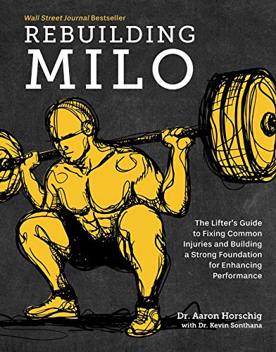 Compare Textbook Prices for Rebuilding Milo: The Lifter's Guide to Fixing Common Injuries and Building a Strong Foundation for Enhancing Performance 1 Edition ISBN 9781628604221 by Horschig, Dr. Aaron,Sonthana, Dr. Kevin