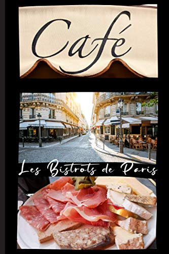 CAFE LES BISTROTS DE PARIS: Paris notebook | Journal with college ruled pages for writing and doodling|Composition book|vintage notebook to write in