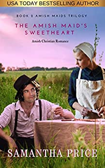 The Amish Maid's Sweetheart: Amish Romance (Amish Maids Trilogy Book 2) by [Samantha Price]