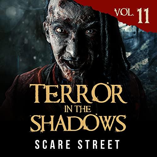 Terror in the Shadows Vol. 11 Audiobook By Scare Street, Ron Ripley, David Longhorn, Sara Clancy, Anna Sinjin, Bronson Carey cover art