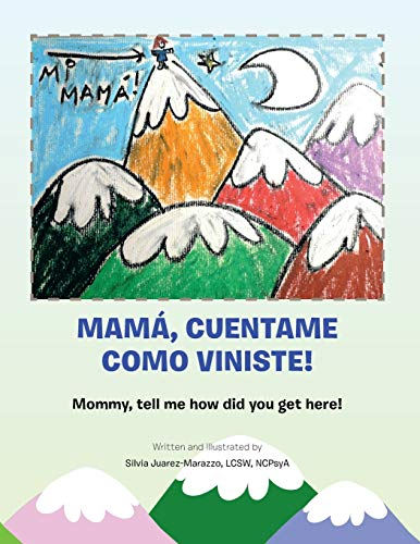 Mamá, Cuentame Como Viniste!: Mommy, tell me how did you get here! (Multilingual Edition)