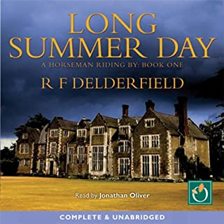 Long Summer Day                   By:                                                                                                                                 R F Delderfield                               Narrated by:                                                                                                                                 Jonathan Oliver                      Length: 27 hrs and 37 mins     220 ratings     Overall 4.3