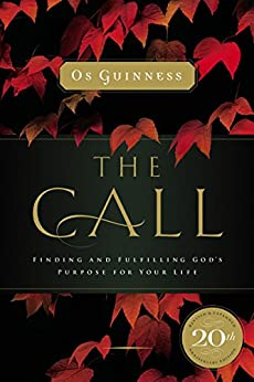 The Call: Finding and Fulfilling God's Purpose For Your Life by [Os Guinness]