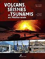 Volcans, séismes et tsunamis en Méditerranée de Jean-Claude Bousquet