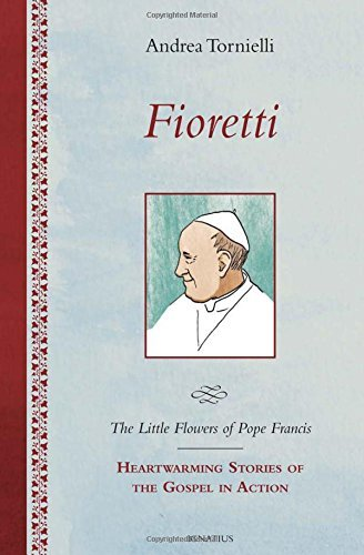 Fioretti The Little Flowers Of Pope Francis Hear Warming Stories Of The Gospel In Action By Andrea Tornielli 1 Oct 2014 Hardcover