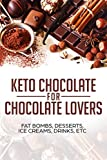 KETO CHOCOLATE FOR CHOCOLATE LOVERS ; FAT BOMBS, DESSERTS, ICE CREAMS, DRINKS, ETC