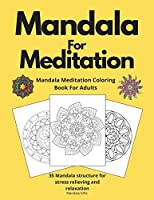 Mandala Meditation Coloring Book For Adults: 35 Mandala Structure For Stress Relieving and Relaxation