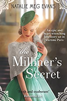 The Milliner's Secret: An epic and heart-wrenching love story set in wartime Paris by [Natalie Meg Evans]