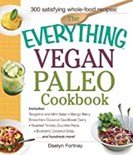 The Everything Vegan Paleo Cookbook: Includes Tangerine and Mint Salad, Mango Berry Smoothie, Coconut Cauliflower Curry, R...