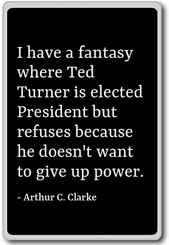 Imán para nevera con cita «I have a fantasy where Ted Turner is elect». Arthur C. Clarke, negro