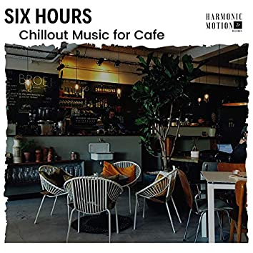 Six Hours - Chillout Music For Cafe