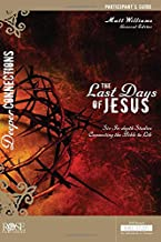 The Last Days Of Jesus Participant Guide For The DVD-based Bible Study - Deeper Connections Series (Deeper Connections DVD)