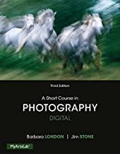 Short Course in Photography: Digital, A, Plus NEW MyLab Arts with Pearson eText -- Access Card Package (3rd Edition)
