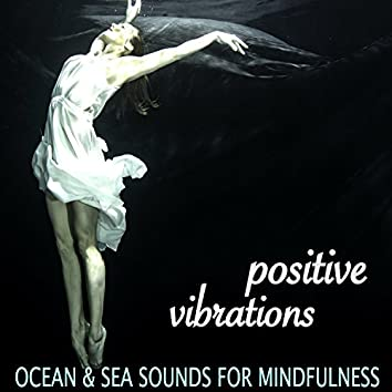 Positive Vibrations - Sounds of Nature, Ocean & Sea Sound for Mindfulness Activation and Meditation