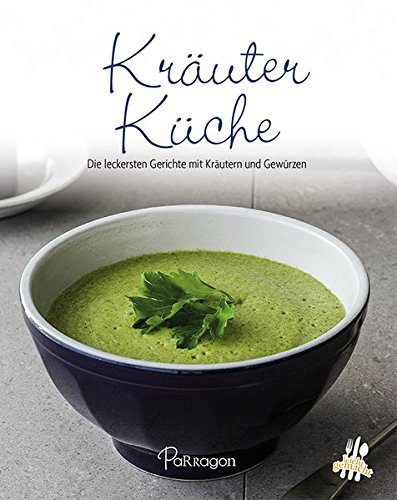 Kräuterküche: Die leckersten Gerichte mit Kräutern und Gewürzen (Leicht gemacht / 100 Rezepte)