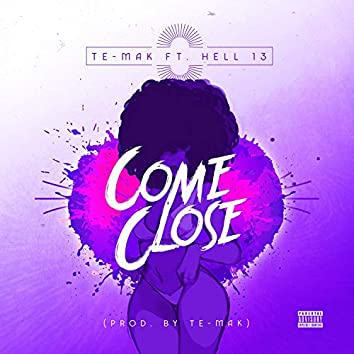 Come Close (feat. Hell13Trece)