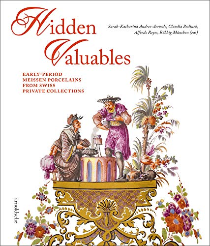 Compare Textbook Prices for Hidden Valuables: Early-Period Meissen Porcelains from Swiss Private Collections  ISBN 9783897905863 by Andres-Acevedo, Sarah-Katharina,Reyes, Alfredo,Munchen, Robbig,Bodinek, Claudia