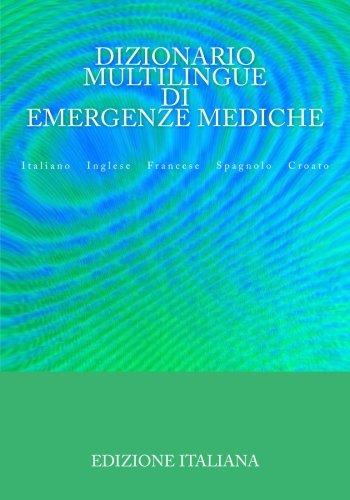Dizionario Multilingue di Emergenze Mediche: Italiano Inglese Francese Spagnolo Croato