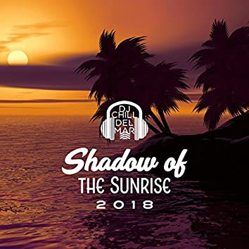 Shadow of the Sunrise 2018: Absolutely Stunning, Electronic Ambient, Summer Chillout Party & Cocktail