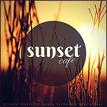 Sunset Cafe (Blissful Music For Peace, Harmony and amp; Soulfulness)