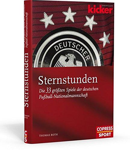 Sternstunden Die 33 größten Spiele der deutschen Fußball-Nationalmannschaft
