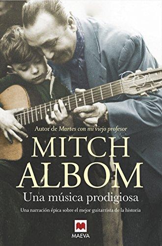 Una música prodigiosa: Una novela inspirada en uno de los mejores guitarristas de la historia (Mitch Albom)