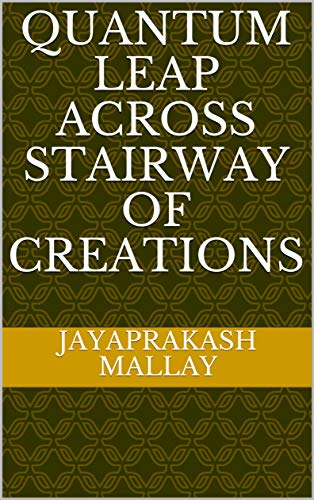 QUANTUM LEAP ACROSS STAIRWAY OF CREATIONS (English Edition)