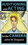 Auditioning and Acting for the Camera: Proven Techniques for Auditioning and Performing in Film, Episodic Tv,...