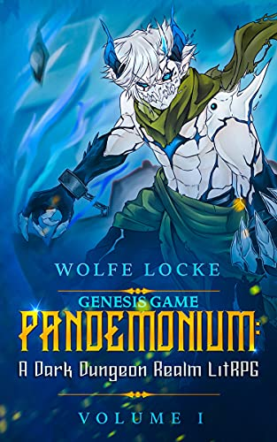 The Genesis Game: Volume I (Pandemonium - Reborn - A Dark Dungeon Realm LitRPG Series Book 1)