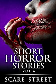 Short Horror Stories Vol. 4: Scary Ghosts, Monsters, Demons, and Hauntings (Supernatural Suspense Collection) by [Scare Street, Ron Ripley, Sara Clancy, Rowan Rook, Kathryn St. John-Shin]
