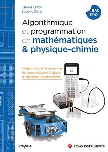 Algorithmique et programmation en mathématiques et physique-chimie: Situations illustrant le programme de lycée professionnel à l'aide de la technologie Texas Instruments PDF Books