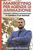 Marketing per Agenzie di Animazione: Strategie, tattiche e strumenti per far esplodere il tuo business