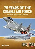 75 Years of the Israeli Air Force Volume 2: The Last Half Century, 1973 to 2023 (Middle East@War)